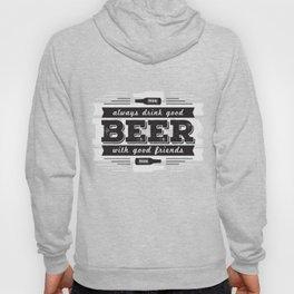Always drink good beer with good friends Hoody