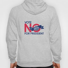 """Vote """"No for President"""" 2016 funny political shirt Hoody"""