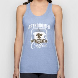 Astronomer Fueled By Coffee Unisex Tank Top