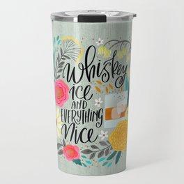 Whiskey Ice and Everything Nice Travel Mug