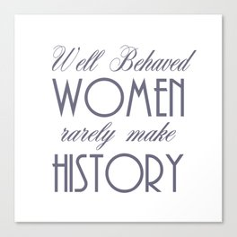 Well Behaved Women Rarely Make History - Pewter Canvas Print