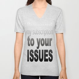 Please cencel my subscription to your issues Unisex V-Neck