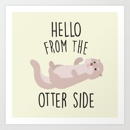Hello From The Otter Side, Funny, Cute, Quote Art Print