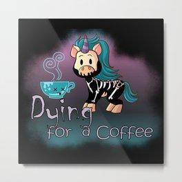 Knarf the Unicorn - Dying for a Coffee - Kawaii Metal Print