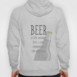 Beer is the answer but I can't remember the question Hoody