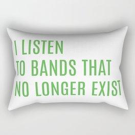 I Listen To Bands That No Longer Exist Rectangular Pillow