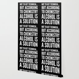 NOT TO GET TECHNICAL BUT ACCORDING TO CHEMISTRY ALCOHOL IS A SOLUTION (Black & White) Wallpaper