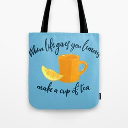 When Life Gives You Lemons, Make a Cup of Tea Tote Bag