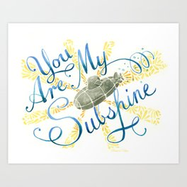 You Are My Subshine Art Print