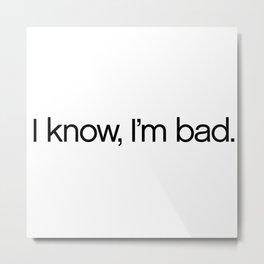 I Know, I'm Bad. Metal Print