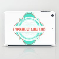 i woke up like this iPad Cases featuring Woke Up Like This by  Dreambox Designs