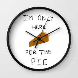 I'm only here for the pie Wall Clock