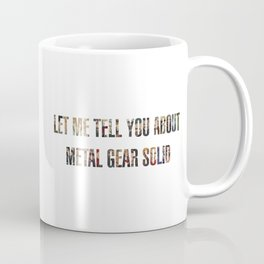 Let Me Tell You About Metal Gear Solid Coffee Mug