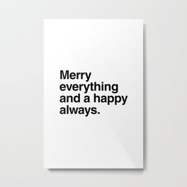 Merry everything and a happy always Metal Print