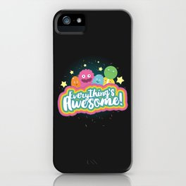 Everything's Awesome! iPhone Case