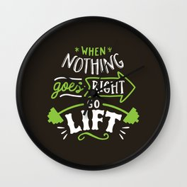 When Nothing Goes Right Go Lift Wall Clock
