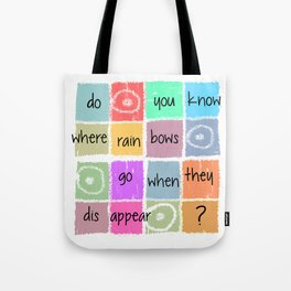 Where does the rainbow go? Tote Bag