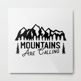 Moutains are calling - Outdoor hand drawn quotes illustration. Funny humor. Life sayings. Metal Print