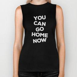 You Can Go Home Now Shirt Workout Motivation Biker Tank