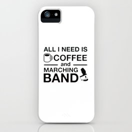 All I Need Is Coffee and Marching Band iPhone Case