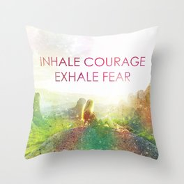 Inhale Courage Exhale Fear Throw Pillow