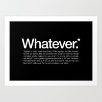 Whatever.* Applies to pretty much everything Art Print