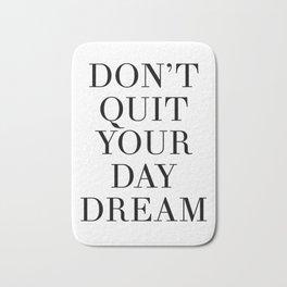 DONT QUIT YOUR DAY DREAM motivational quote Bath Mat