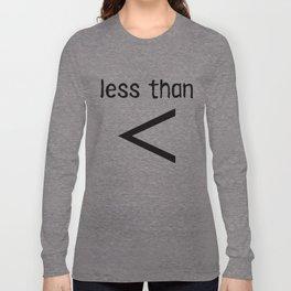 less than Long Sleeve T-shirt