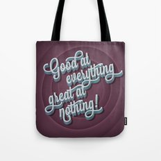 Good at everything great at nothing Tote Bag