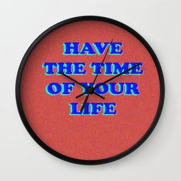 have the time of your life Wall Clock