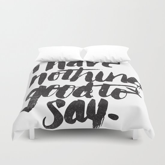 I HAVE NOTHING GOOD TO SAY Duvet Cover