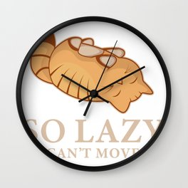 So Lazy Can't Move Cat Lover Or Lazy Person Gift Wall Clock