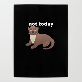 Not Today Otter Poster