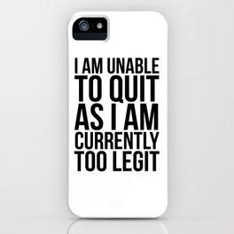 Unable To Quit Too Legit iPhone Case