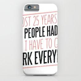 Jeden Tag arbeiten gehen. iPhone Case