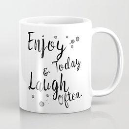 Enjoy Today And Laugh Often Coffee Mug