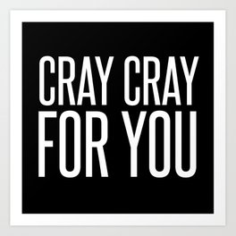cray cray for you Art Print
