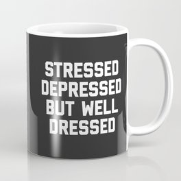 Stressed But Well Dressed Funny Quote Coffee Mug