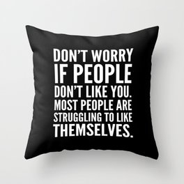 Don't Worry If People Don't Like You (Black) Throw Pillow