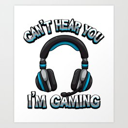 Can't Hear You I'm Gaming - Gamer Headset Sound Art Print