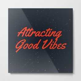 Attracting Good Vibes Metal Print