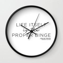 Life Itself is the Proper Binge (Black) Wall Clock