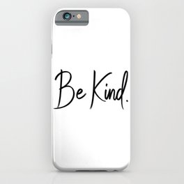 Be Kind. iPhone Case