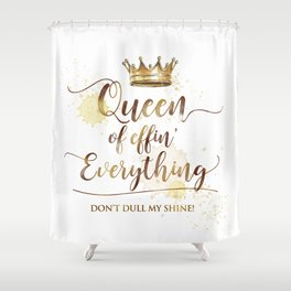 Queen of effin' Everything Shower Curtain