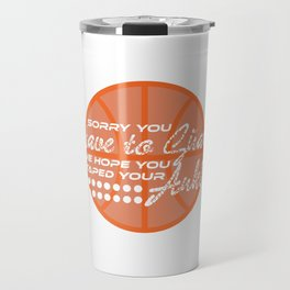 "A Basketball Tee For Players Saying ""Sorry You Have To Guard Me Hope You Taped Your Ankles"" T-shirt Travel Mug"
