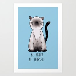Be proud of yourself siamese cat Art Print