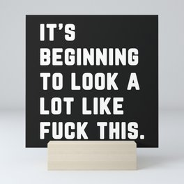 A Lot Like Fuck This Funny Quote Mini Art Print