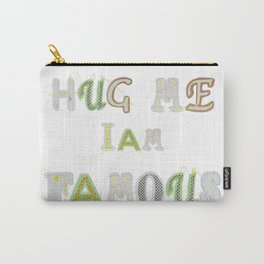 Hug me Iam famous... Carry-All Pouch
