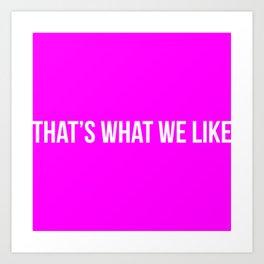 That's What We Like [TITLE] Art Print