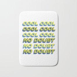 COOL COOL COOL NO DOUBT NO DOUBT NO DOUBT Bath Mat